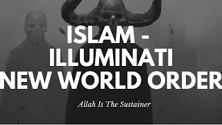 ISLAM - ILLUMINATI, NEW WORLD ORDER - CONNECTION - MUST WATCH
