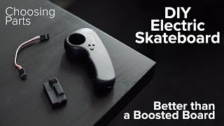 DIY Electric Skateboard Build - Better Than A Boosted Board   Choosing Parts