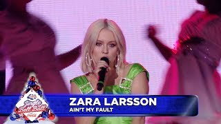 Zara Larsson - 'Ain't My Fault' (Live at Capital's Jingle Bell Ball 2018)