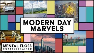 Everything You Need to Know About Modern Day Marvels - Mental Floss Scatterbrained