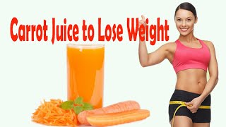 Carrot Juice to Lose Weight - Daily Health Tips