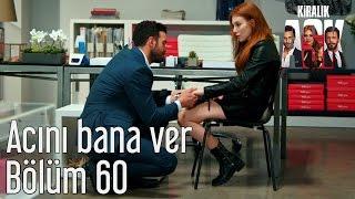 Kiralık Aşk 60. Bölüm - Acını Bana Ver