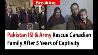 Pakistan ISI and Army Rescued Canadian American family Joshua Boyle, 34, and Caitlan Coleman, 31