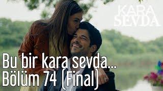 Kara Sevda 74. Bölüm (Final) - Bu Bir Kara Sevda...