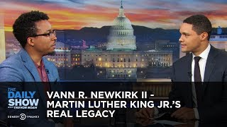 Vann R. Newkirk II - Martin Luther King Jr.'s Real Legacy | The Daily Show