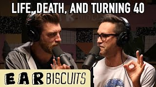 On Life, Death, and Turning 40 | Ear Biscuits Ep. 145