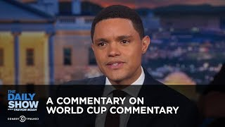 A Commentary on World Cup Commentary - Between the Scenes | The Daily Show