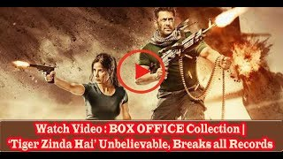 Watch Video : BOX OFFICE Collection | 'Tiger Zinda Hai' | Unbelievable Breaks all Records