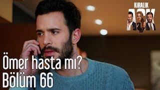 Kiralık Aşk 66. Bölüm - Ömer Hasta mı?