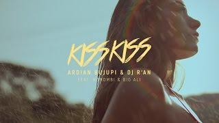 KISS KISS - Ardian Bujupi & DJ R