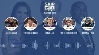 UNDISPUTED Audio Podcast (3.20.18) with Skip Bayless, Shannon Sharpe, Joy Taylor   UNDISPUTED