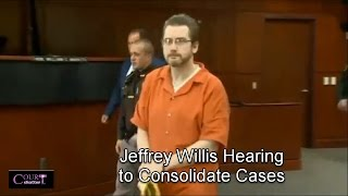 Jeffrey Willis Hearing to Consildate Cases 04/28/17