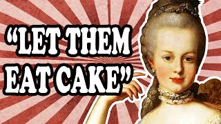 "The Truth About Marie Antoinette and ""Let Them Eat Cake"""
