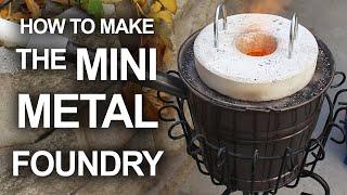How To Make The Mini Metal Foundry