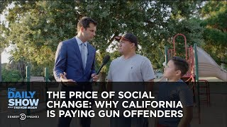 The Price of Social Change: Why California Is Paying Gun Offenders: The Daily Show