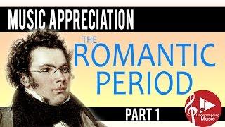 The Romantic Period - Part 1 - Music Appreciation