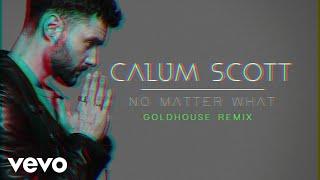 Calum Scott - No Matter What (GOLDHOUSE Remix / Audio)