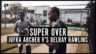 Super Over – Jofra Archer v's Delray Rawlins