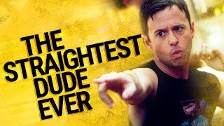 The Straightest Dude Ever