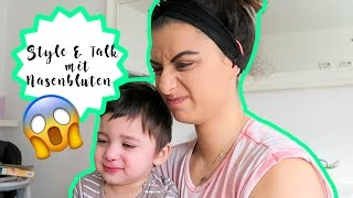 STYLE & TALK MIT NASENBLUTEN | Everyday life Familienvlog | Filiz