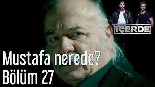 İçerde 27. Bölüm - Mustafa Nerede?