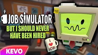 Job Simulator VR but I should never be hired