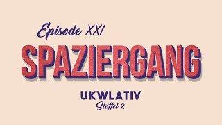 """Spaziergang"" - UKWlativ XXI (Staffel 2)"