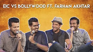 EIC Vs Bollywood Ft. Farhan Akhtar