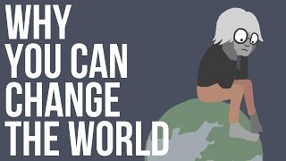 Why You Can Change The World