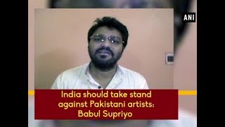 India should take stand against Pakistani artists: Babul Supriyo - West Bengal News
