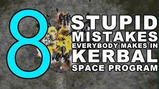8 STUPID MISTAKES everybody makes in Kerbal Space Program