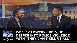 "Wesley Lowery - Delving Deeper Into Police Violence with ""They Can't Kill Us All"": The Daily Show"