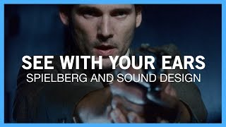 See With Your Ears: Spielberg And Sound Design