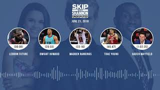 UNDISPUTED Audio Podcast (6.21.18) with Skip Bayless, Shannon Sharpe, Joy Taylor | UNDISPUTED