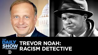 Is Rep. Steve King Racist? Enter Trevor Noah: Racism Detective | The Daily Show