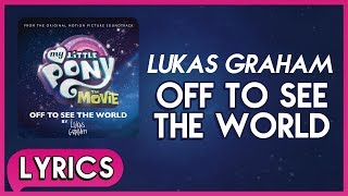 Lukas Graham - Off To See The World (Lyrics) - My Little Pony: The Movie (Soundtrack) [HD]