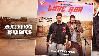 Love You - Sharry Mann ( Audio Song)   Parmish Verma   Mista Baaz   Releasing on 30 December