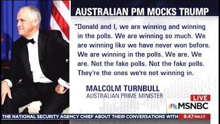 Australian PM Malcolm Turnbull - Mocks TRUMP - MSNBC