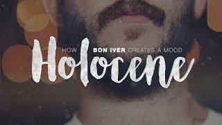 Holocene: How Bon Iver Creates A Mood
