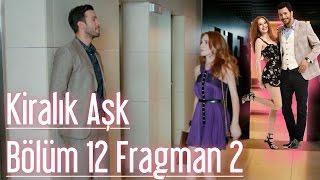 Kiralık Aşk 12. Bölüm 2. Fragman