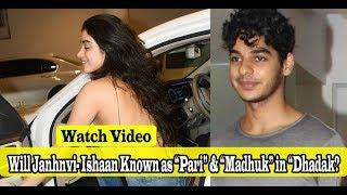 "Watch Video : Will Janhnvi- Ishaan Known as ""Pari"" & ""Madhuk"" in ""Dhadak?"