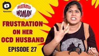 Frustrated Woman FRUSTRATION on her OCD Husband | Telugu Comedy Web Series | Episode 27 | Sunaina