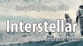Everything Wrong With Interstellar, Featuring Dr. Neil deGrasse Tyson