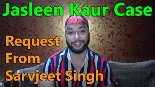 Jasleen Kaur Case : Personal Request By Sarvjeet Singh for All Supporters