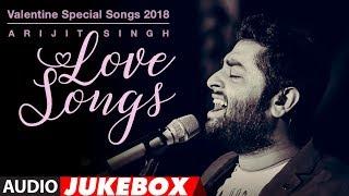 Arijit Singh Love Songs   Valentine Special Songs 2018   Hindi Songs 2018   AUDIO JUKEBOX