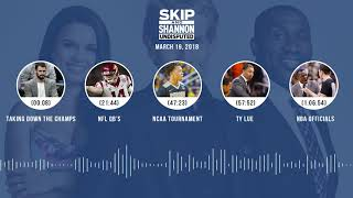 UNDISPUTED Audio Podcast (3.19.18) with Skip Bayless, Shannon Sharpe, Joy Taylor   UNDISPUTED