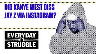 Did Kanye West Diss Jay Z Via Instagram? | Everyday Struggle