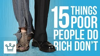15 Things Poor People Do That The Rich Don't
