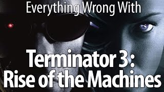 Everything Wrong With Terminator 3: Rise of the Machines