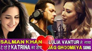 Salman बने एक सच्चे दोस्त दिया Katrina का साथ, lulia Vantur ने अपनी आवाज़ में गाया Jag Ghoomeya Song